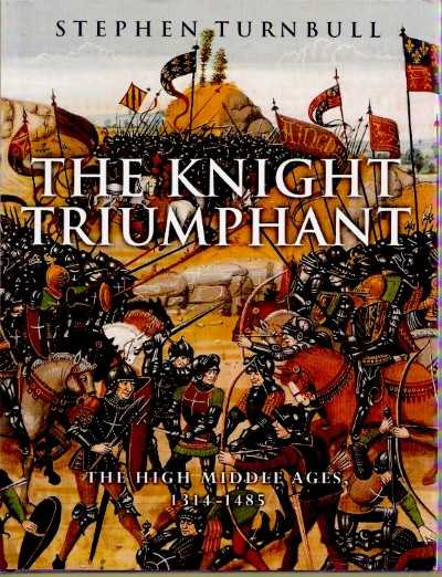 >THE KNIGHT TRIUMPHANT. THE HIGH MIDELE AGES, 1314-1485<