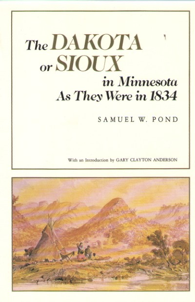 >THE DAKOTA OF SIOUX IN MINNESOTA AS THEY WERE IN 1834<