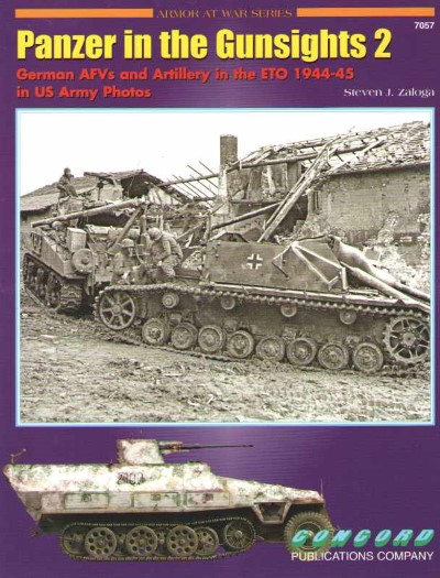 >PANZERS IN THE GUNSIGHTS 2. GERMAN AFVS IN THE ETO 1944-45 IN US ARMY PHOTOS<