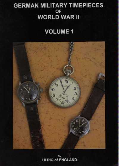 >GERMAN MILITARY TIMEPIECES OF WORLD WAR II VOLUME 1<