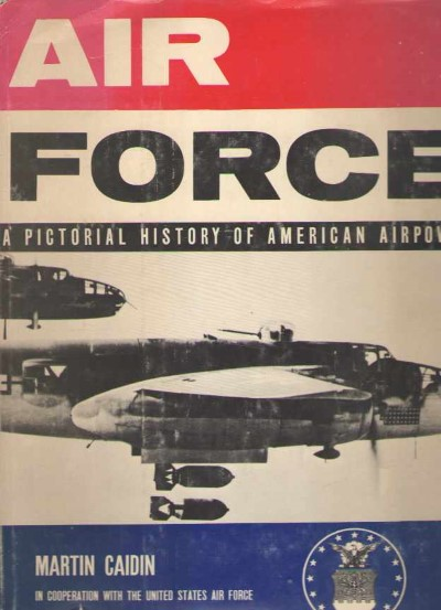 >AIR FORCE. A PICTORIAL HISTORY OF AMERICAN AIR POWER<