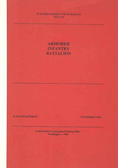 >ARMORED INFANTRY BATTALION. WAR DEPARTMENT FIELD MANUAL-FM 17-42<