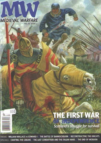 >MEDIEVAL WARFARE VOL IV, ISSUE 3. THE FIRST WAR OF INDEPENDENCE SCOTLAND STRUGGLE FOR SURVIVAL<