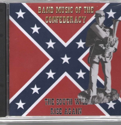 >THE SOUTH WILL RISE AGAIN. BAND MUSIC OF THE CONFEDERACY<