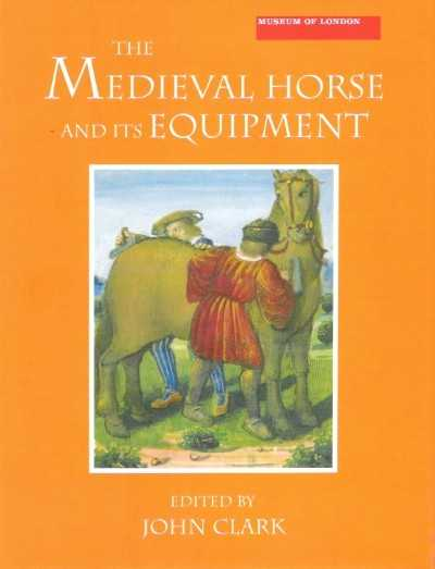 >THE MEDIEVAL HORSE AND ITS EQUIPMENT<