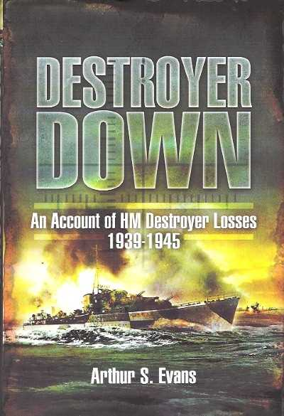 >DESTROYER DOWN. ACCOUNT OF HM DESTROYER LOSSES 1939-1945<