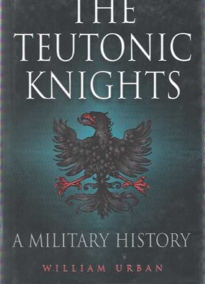 >THE TEUTHONIC KNIGHTS. A MILITARY HISTORY<