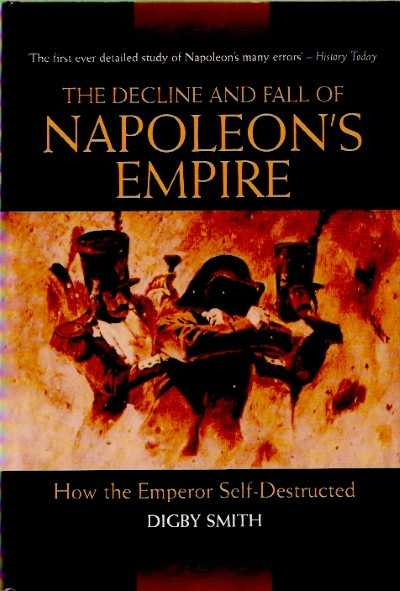 >THE DECLINE AND FALL OF NAPOLEON'S EMPIRE<