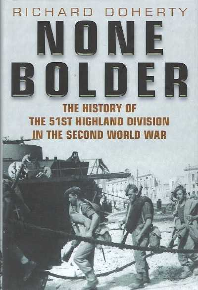 >NONE BOLDER. THE HISTORY OF THE 51ST HIGHLAND DIVISION IN THE SECON WORLD WAR<