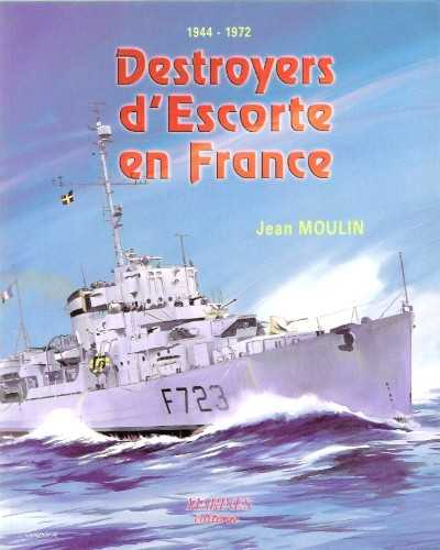 >DESTROYERS D'ESCORTE EN FRANCE 1944-1972<