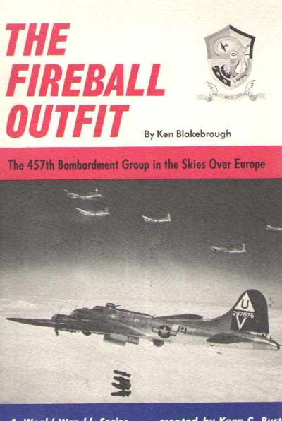 >THE FIREBALL OUTFIT-THE 457TH BOMBARDMENT GROUP IN THE SKIES OVER EUROPE<