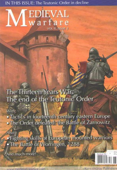 >MEDIEVAL WARFARE VOL II, ISSUE 2. THE THIRTEEN YEARS WAR: THE END OF THE TEUTONIC ORDER<