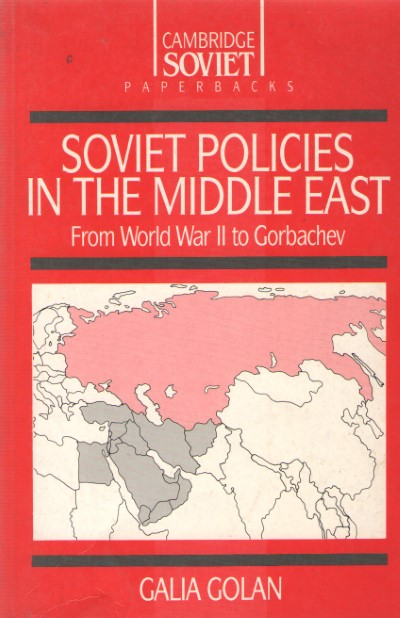 >SOVIET POLICIES IN THE MIDDLE EAST. FROM WORLD WAR II TO GORBACHEV<