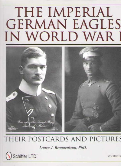 >THE IMPERIAL GERMAN EAGLES IN WORLD WAR I (VOL. 3) THEIR POSCARDS AND PICTURES<