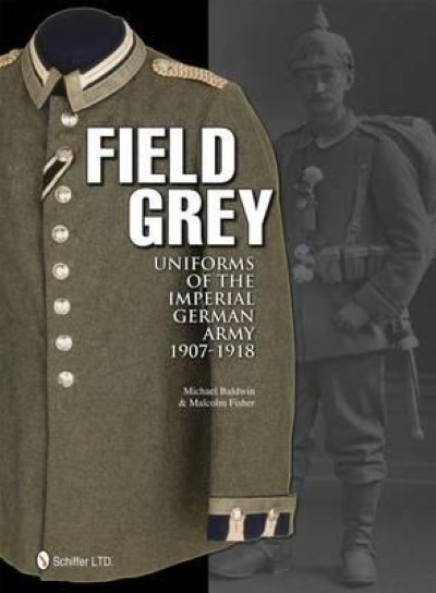 >FIELD GREY UNIFORMS OF THE IMPERIAL GERMAN ARMY<