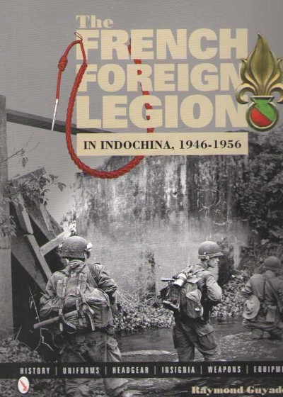 >THE FRENCH FOREIGN LEGION IN INDOCINA, 1946-1956<