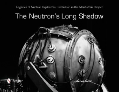 >THE NEUTRON'S LONG SHADOW: LEGACIES OF NUCLEAR EXPLOSIVES PRODUCTION IN THE MANHATTAN PROJECT<