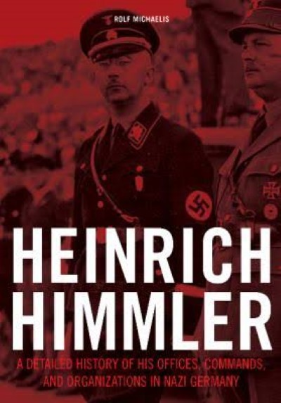 >HEINRICH HIMMELR. A DETAILED HISTORY OF HIS OFFICES, COMMANDS, AND ORGANIZATIONS IN NAZI GERMANY<