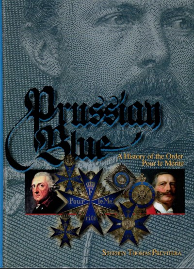 >PRUSSIAN BLUE - A HISTORY OF THE ORDER POUR LE MERITE<