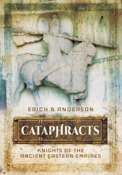 >CATAPHRACTS, KNIGHTS OF THE ANCIENT EASTERN ENPIRES<