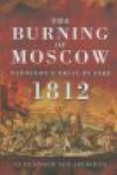 >THE BURNING OF MOSCOW 1812<