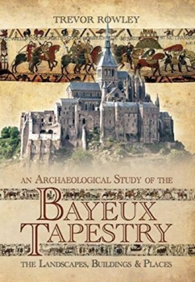 >BAYEUX TAPESTRY. THE LANDSCAPES, BUILDINGS e PLACES<