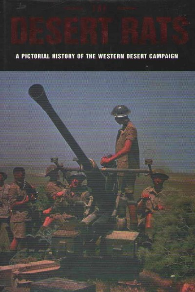 >THE DESERT RATS. A PICTORIAL HSTORY OF THE WESTERN DESERT CAMPAIGN<