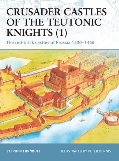 >FOR11 CRUSADER CASTLES TEUTONIC KNIGHTS (1). THE RED-BRICK CASTLES OF PRUSSIA 1230-1466<