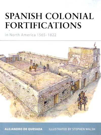 >FOR94 SPANISH COLONIAL FORTIFICATIONS IN NORTH AMERICA 1565-1822<