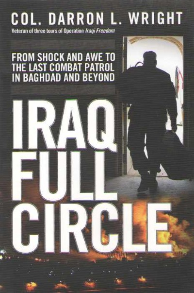 >IRAQ FULL CIRCLE. FROM SHOCK AND AWE TO THE LAST COMBAT PATROL IN BAGHDAD AND BEYOND<