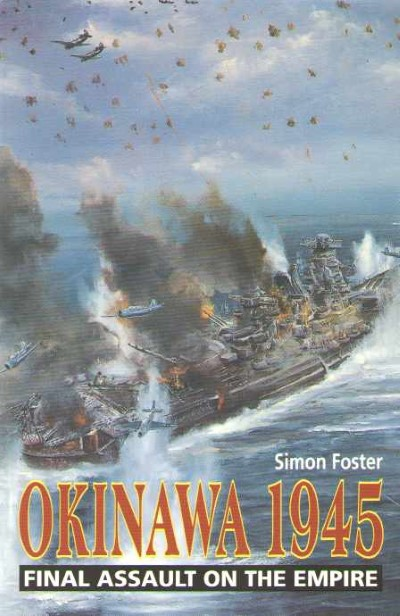 >OKINAWA 1945 FINAL ASSAULT ON THE EMPIRE<
