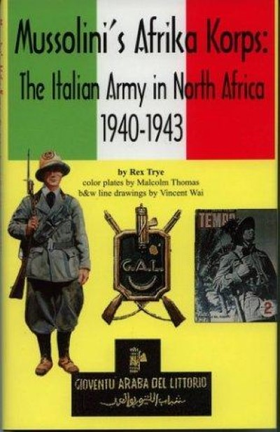 >MUSSOLINI'S AFRIKA KORPS. THE ITALIAN ARMY IN NORTH AFRICA 1940-1943<