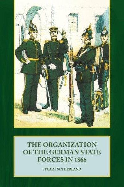 >ORGANIZATION OF THE GERMAN STATE FORCES IN 1866<