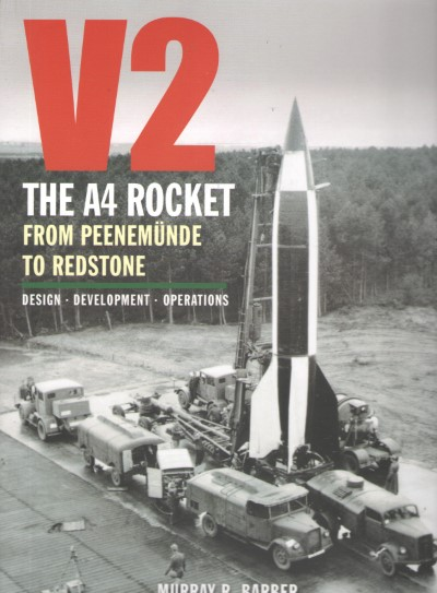 >V2: THE A4 ROCKET FROM PEENEMUNDE TO REDSTONE<