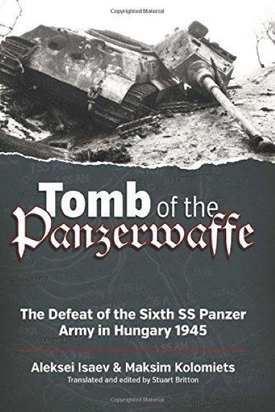 >TOMB OF THE PANZERWAFFE. THE DEFEAT OF THE SIXTH SS PANZER ARMY IN HUNGARY 1945<