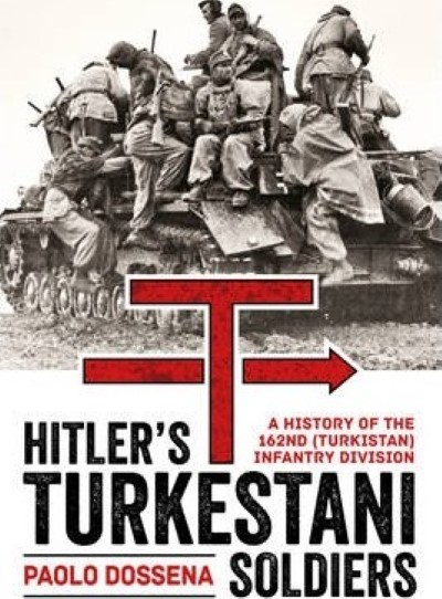 >HITLER'S TURKESTANI SOLDIERS: A HISTORY OF THE 162ND (TURKISTAN) INFANTRY DIVISION<
