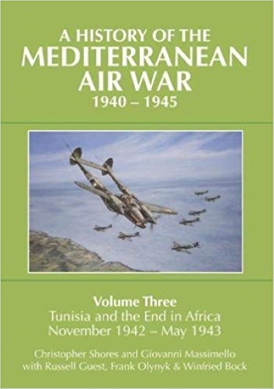 >A HISTORY OF THE MEDITERRANEAN AIR WAR 1940-1945: TUNISIA AND THE END IN AFRICA, NOVEMBER 1942- MAY 1943<