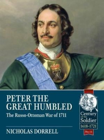 >PETER THE GREAT HUMBLED: THE RUSSO-OTTOMAN WAR OF 1711<