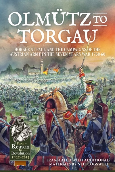 >OLMÜTZ TO TORGAU. HORACE ST PAUL AND THE CAMPAIGNS OF THE AUSTRIAN ARMY IN THE SEVEN YEARS WAR 1758-60<