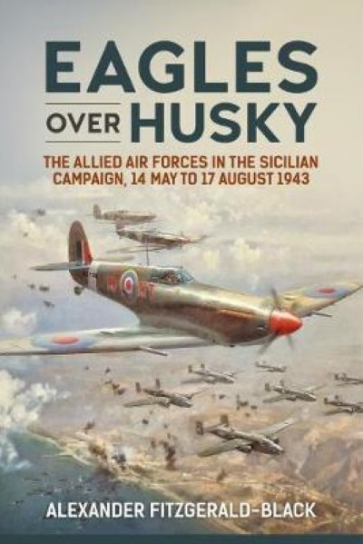 >EAGLES OVER HUSKY: THE ALLIED AIR FORCES IN THE SICILIAN CAMPAIGN, 14 MAY TO 17 AUGUST 1943<