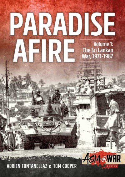 >PARADISE AFIRE VOLUME 1: THE SRI LANKAN WAR,1971-1987<
