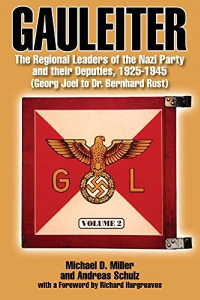 >GAULEITER VOLUME 2. THE REGIONAL LEADERS OF THE NAZI PARTY AND THEIR DEPUTIES, 1925-1945<