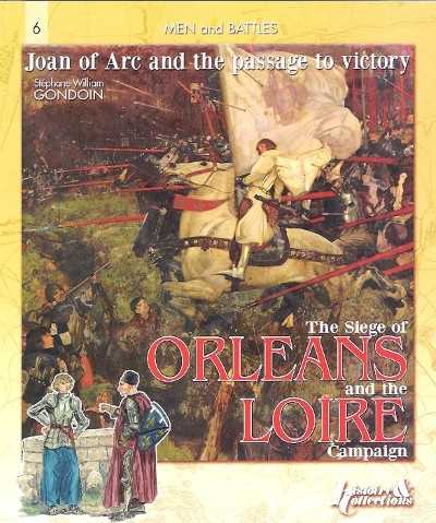 >THE SIEGE OF ORLEANS AND THE LOIRE CAMPAIGN<