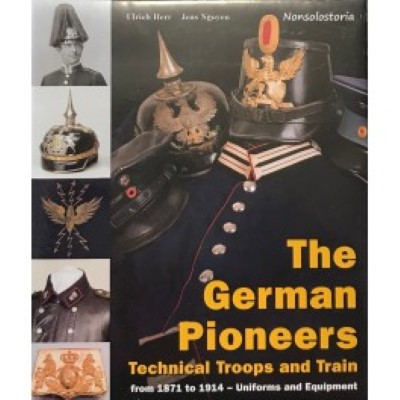 >THE GERMAN PIONEERS. TECHNICAL TROOPS AND TRAIN FROM 1871 TO 1914. UNIFORMS AND EQUIPMENT<