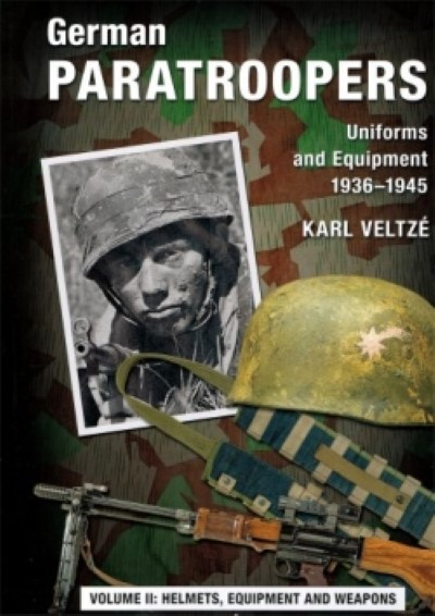 >GERMAN PARATROOPERS UNIFORMS AND EQUIPMENT 1936-1945. VOLUME II: HELMETS, EQUIPMENT AND WEAPONS<