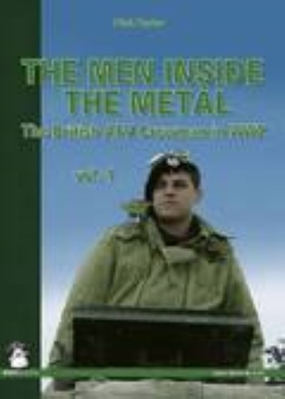 >THE MEN INSIDE THE METAL. THE BRITISH AFV CREWMAN IN WW2 VOL. 1<