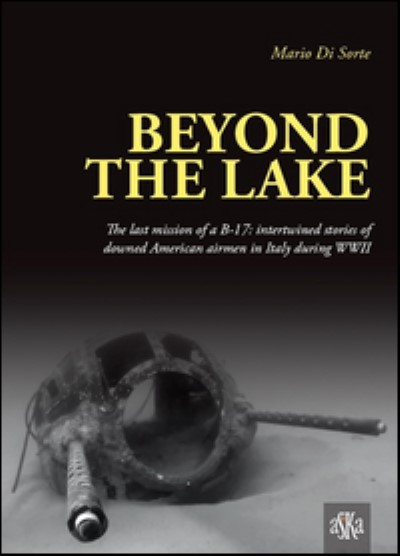 >BEYOND THE LAKE. THE LAST MISSION OF A B-17<