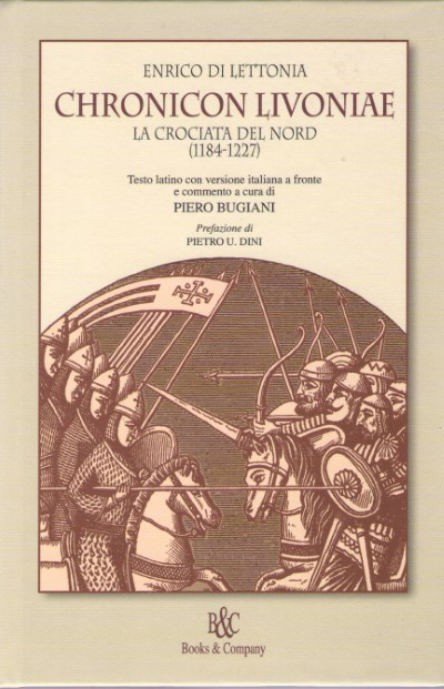 >CHRONICON LIVONIEAE. LA CROCIATA DEL NORD (1184-1227)<