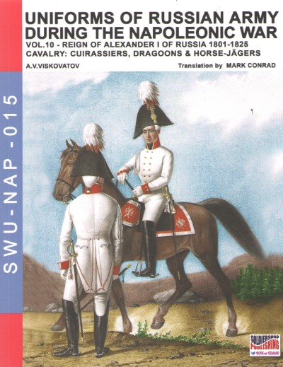>UNIFORMS OF RUSSIAN ARMY DURING THE NAPOLEONIC WAR VOL.10: CAVALRY<